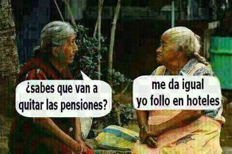 y si quitan las pensiones?